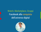 Da Marketplace a Watch, Facebook alla conquista dell'universo digital