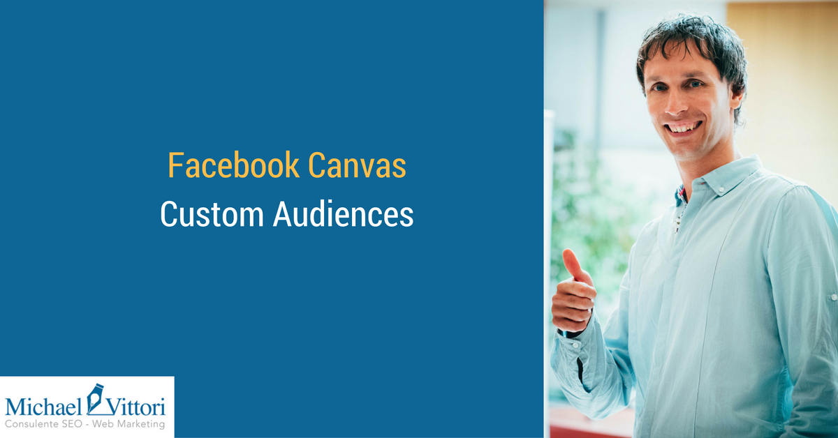 Arrivano le Facebook Canvas Custom Audiences: come crearle e utilizzarle