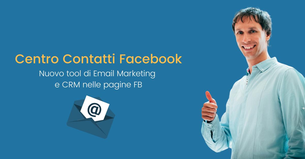 Centro Contatti, il nuovo tool di EMail Marketing (e CRM?) di Facebook