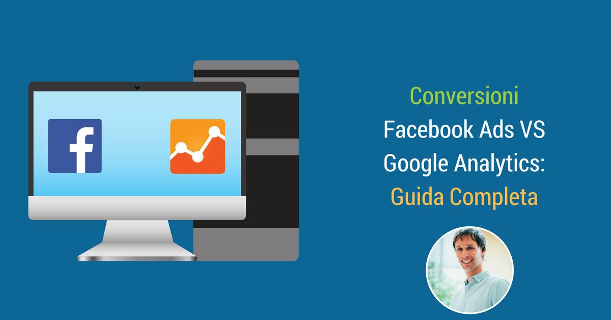 Conversioni Facebook Ads e Analytics: ecco perché non combaciano