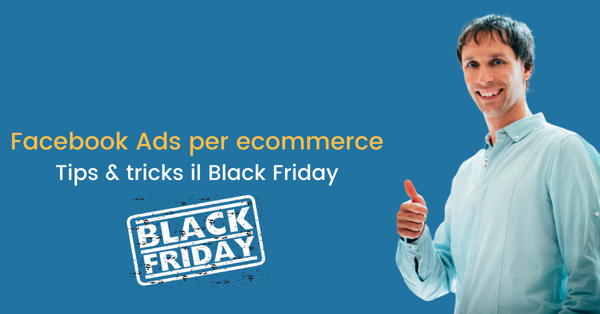 Black Friday, tips & tricks su Facebook Ads per Ecommerce