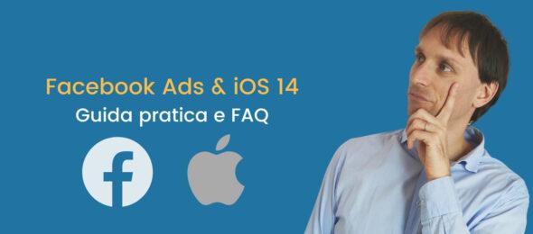 Facebook Ads e iOS 14: guida pratica e domande comuni