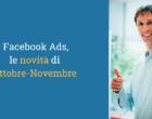 Facebook Ads, le novità di ottobre e novembre 2018