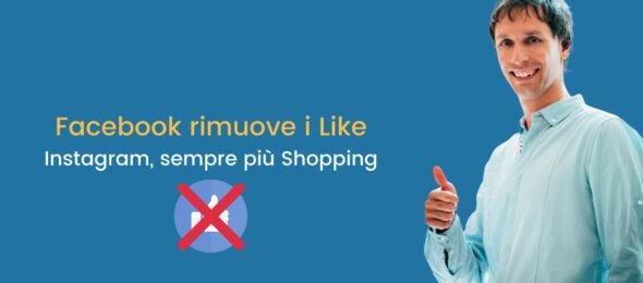 Facebook, addio ai like nelle pagine. Instagram, sempre più Shopping.