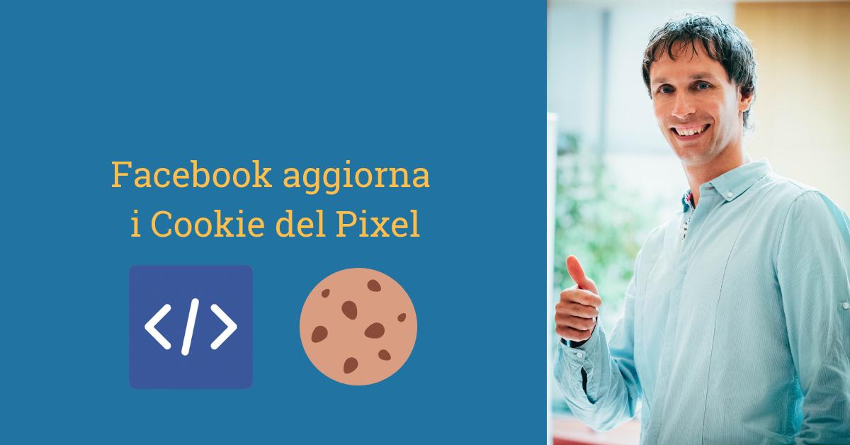 Facebook aggiorna i Cookie del Pixel