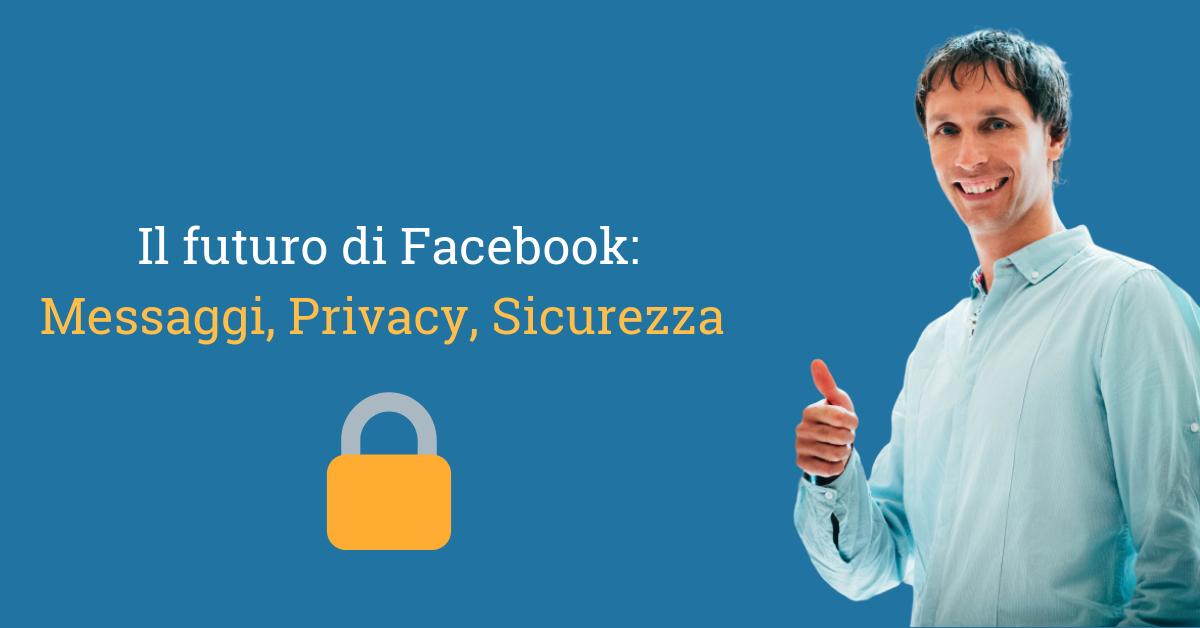 Verso un Facebook più intimo, privato e sicuro
