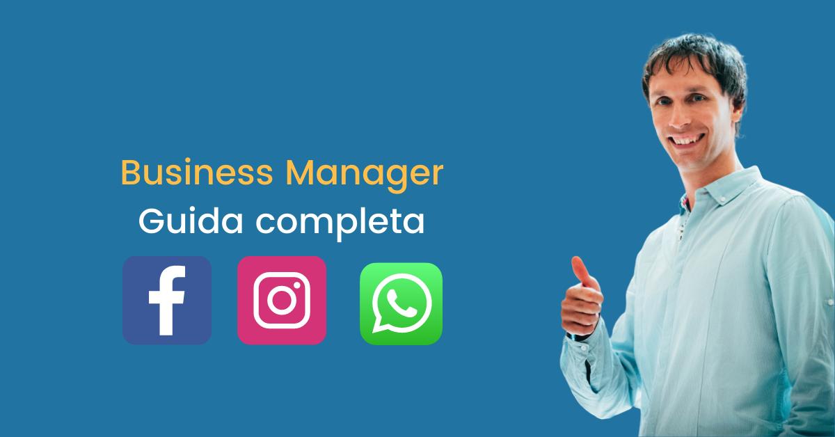 Cos'è Facebook Business Manager, come funziona e come configurarlo