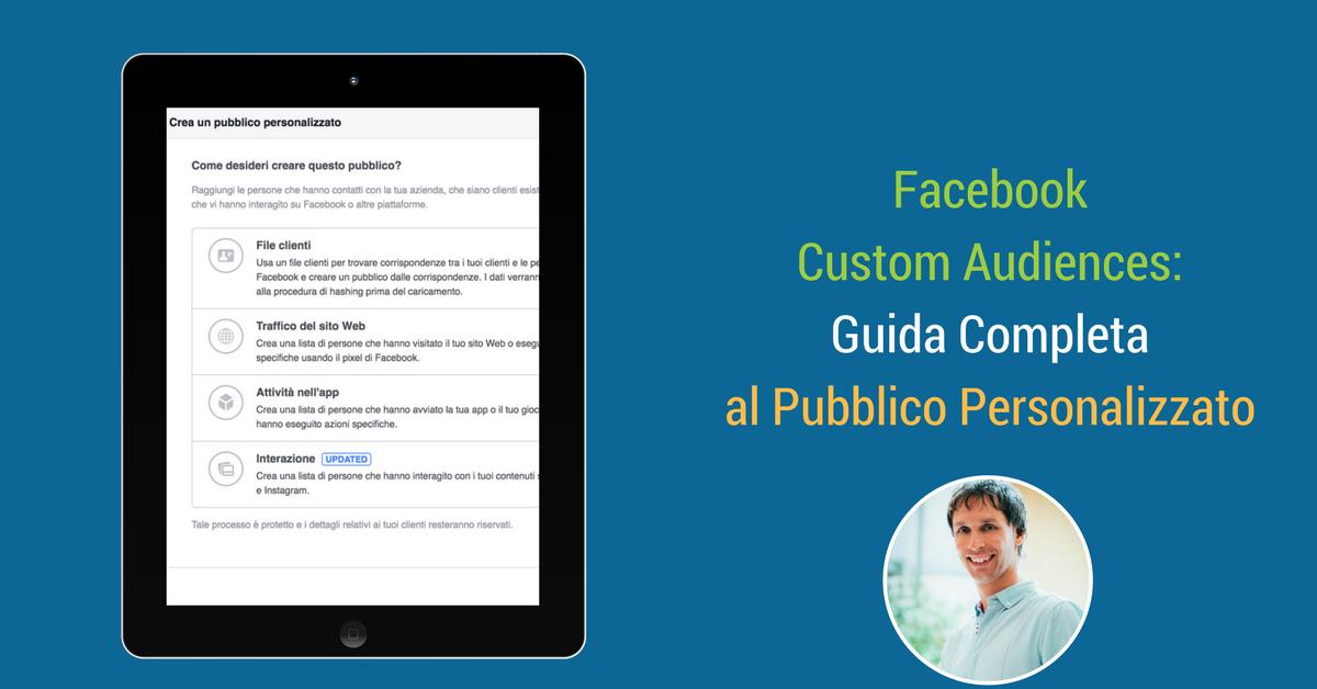 Facebook Custom Audiences: Guida completa al Pubblico Personalizzato