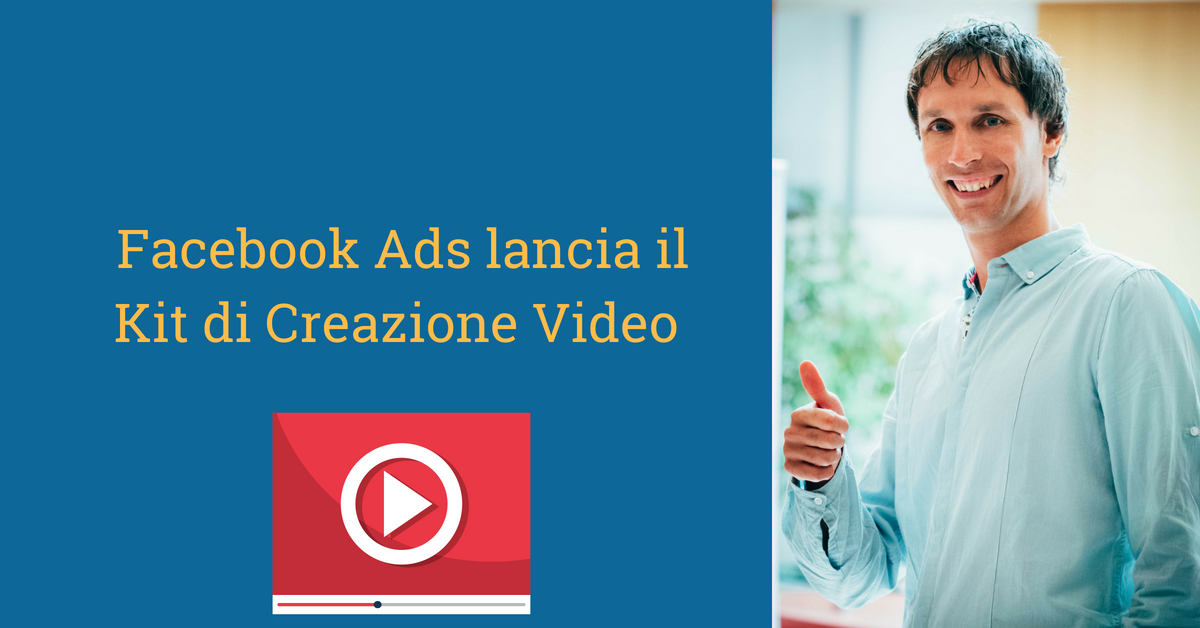 Facebook lancia il kit di creazione Video Ads