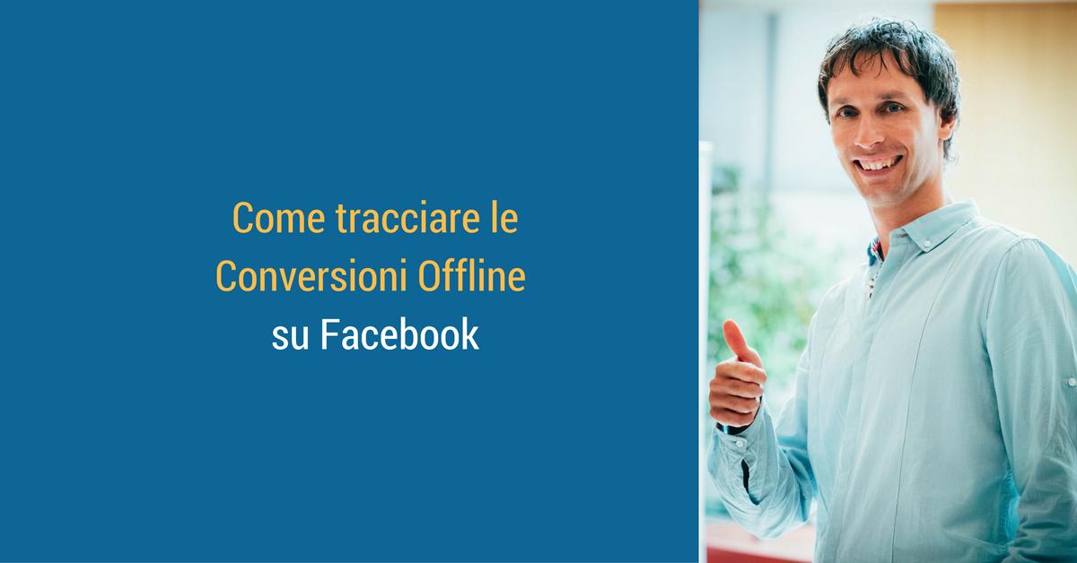 Come tracciare le Conversioni Offline su Facebook