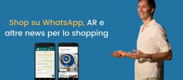 Shop su WhatsApp e Marketplace, AR e altre news per lo shopping